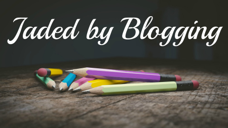 jadedbyblogging