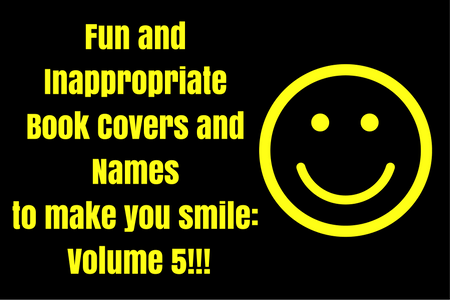 Fun and Inappropriate Book Covers and Names to make you smile- Volume 5!!!