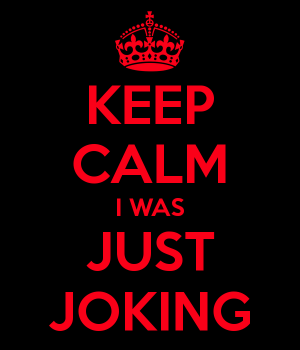 keep-calm-i-was-just-joking-1