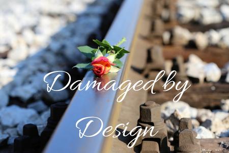 Damaged by Design