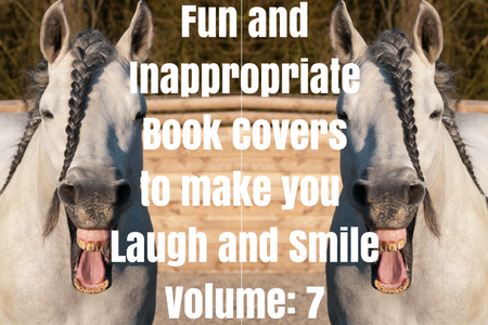 Fun and InappropriateBook Coversto make you Laugh and SmileVolume- 7