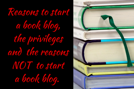 Reasons to start a book blog, the privileges and the reasons NOT to start a book blog.