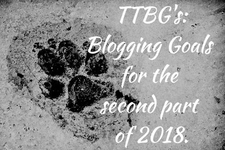 TTBG's_Blogging Goals for the second part of 2018.