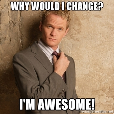 why-would-i-change-im-awesome