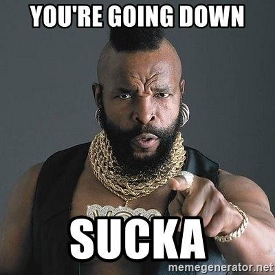 youre-going-down-sucka
